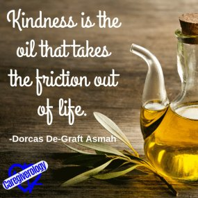 Kindness is the oil that takes the friction out of life