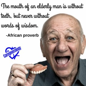 The mouth of an elderly man is without teeth, but never without words of wisdom