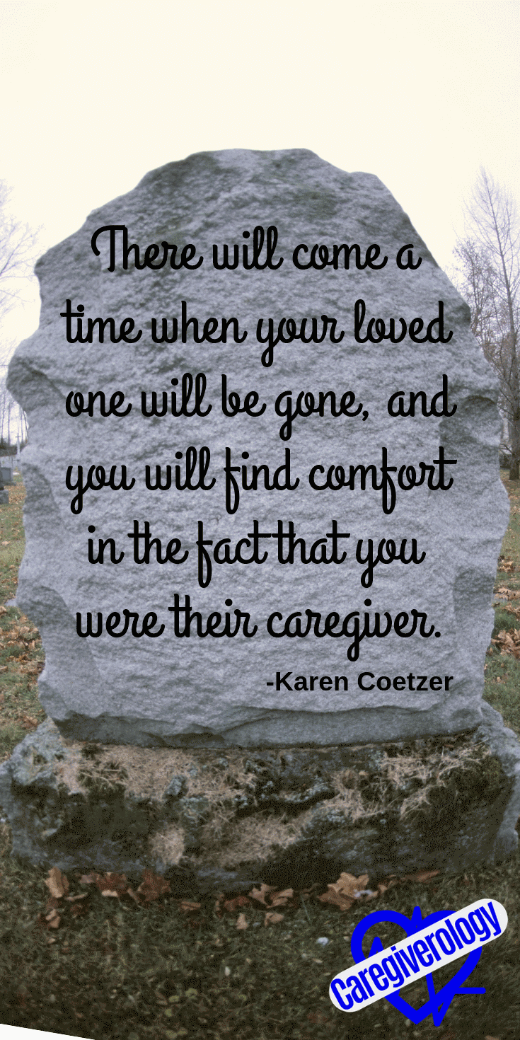 There will come a time when your loved one will be gone