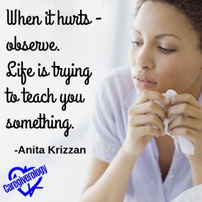 When it hurts - observe. Life is trying to teach you something