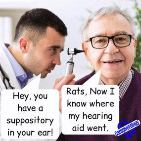 Hey, you have a suppository in your ear!