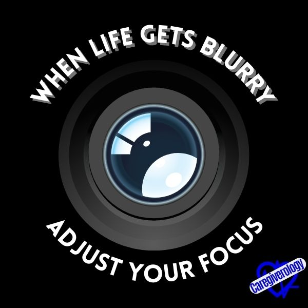 When life gets blurry, adjust your focus