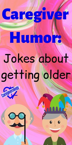 Caregiver Humor: Jokes about getting older