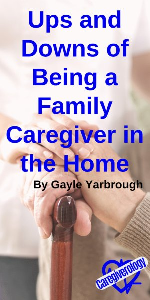 Ups and Downs of Being a Family Caregiver in the Home