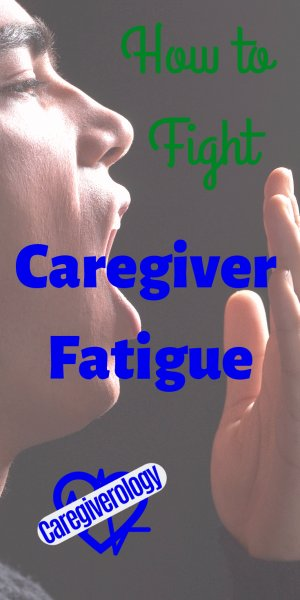 How to fight caregiver fatigue