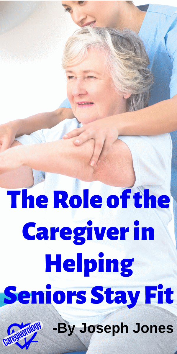 The Role of the Caregiver in Helping Seniors Stay Fit