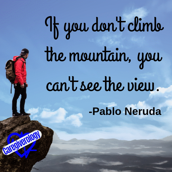 If you don't climb the mountain, you can't see the view
