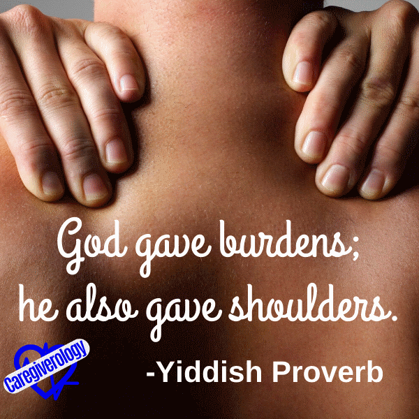 God gave burdens; he also gave shoulders