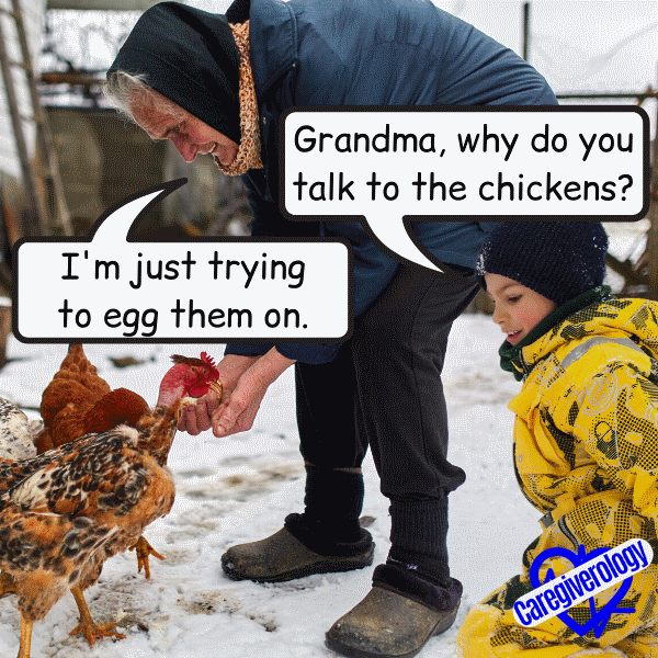 Grandma, why do you talk to the chickens?