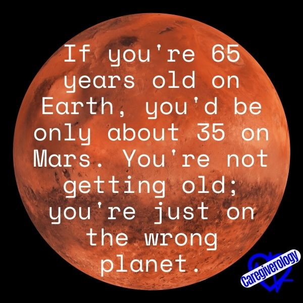 If you're 65 years old on Earth