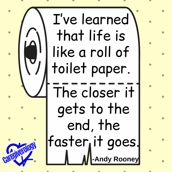 I've learned that life is like a roll of toilet paper