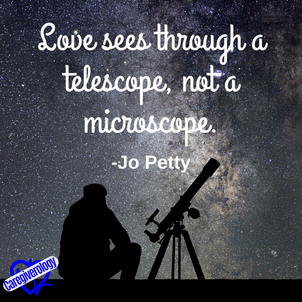 Love sees through a telescope, not a microscope