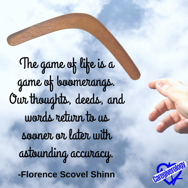 The game of life is a game of boomerangs