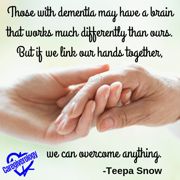 Those with dementia may have a brain that works much differently