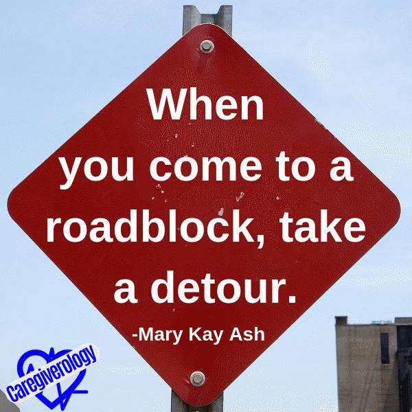 When you come to a roadblock, take a detour