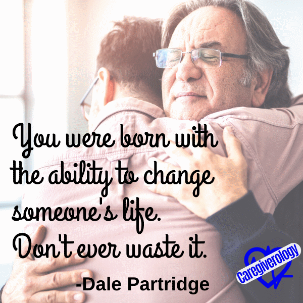 You were born with the ability to change someone's life